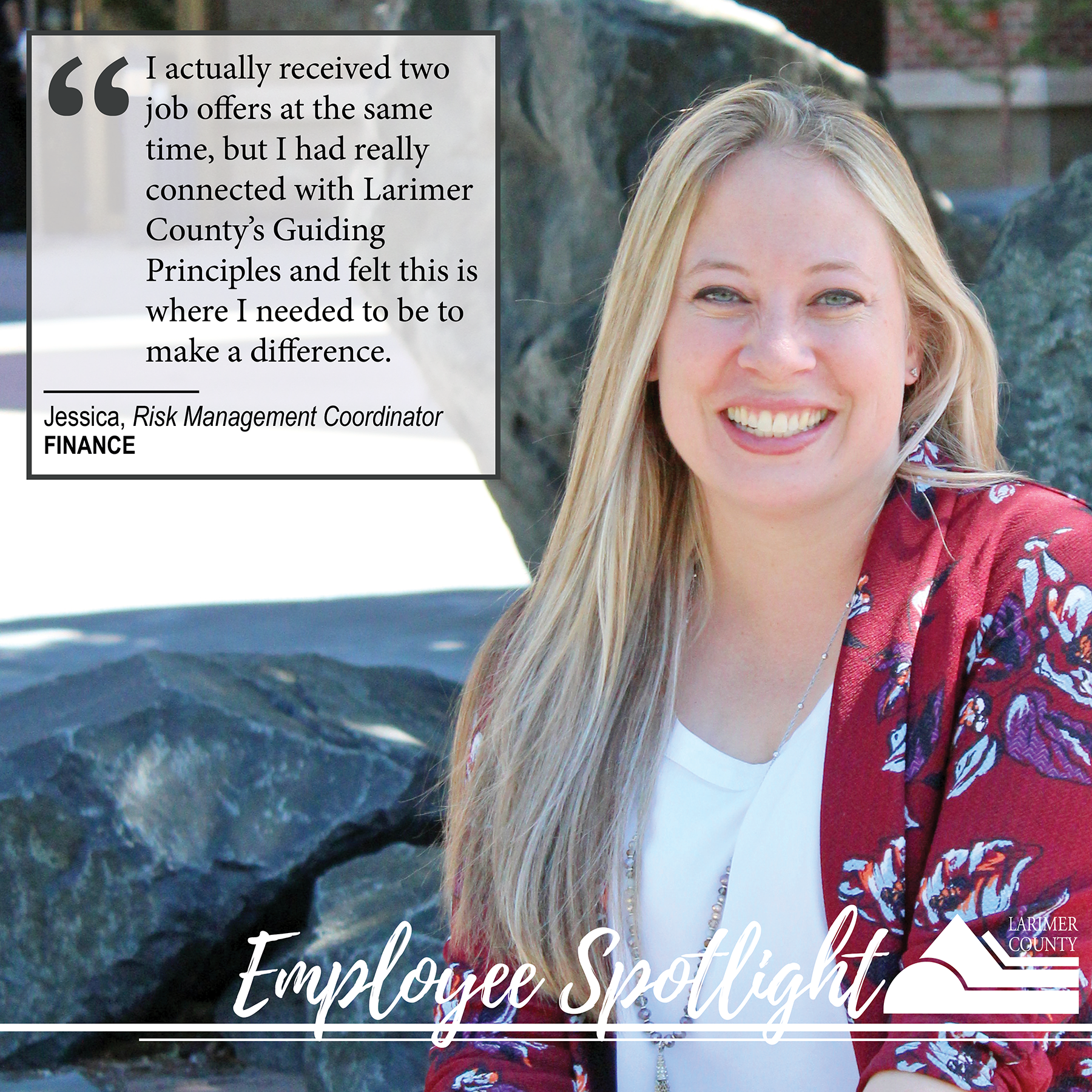 "Image 16: ""I actually received two job offers at the same time, but I had really connected with Larimer County's Guiding Principles and felt this is where I needed to be to  make a difference."""