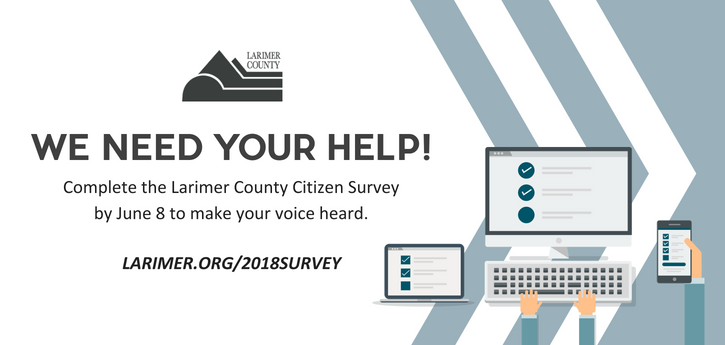 We Need Your Help! Complete the Larimer County Citizen Survey by June 8 to make your voice heard.