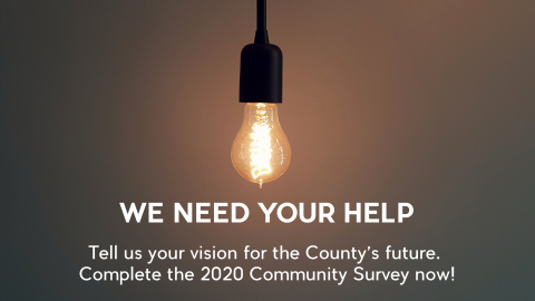 We need your help.  Tell us your vision for the County's future. Complete the 2020 Community Survey now!